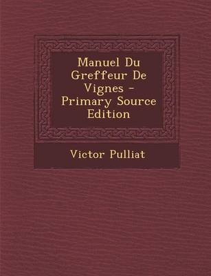Manuel Du Greffeur de Vignes - Primary Source Edition (French, Paperback): Victor Pulliat