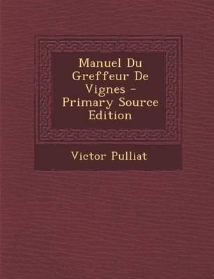 Manuel Du Greffeur de Vignes - Primary Source Edition (French, Paperback): Victor Pulliat