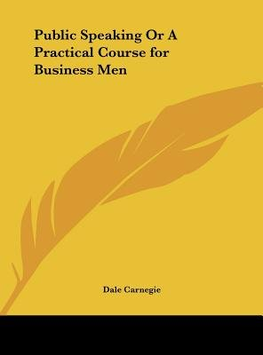 Public Speaking or a Practical Course for Business Men (Hardcover): Dale Carnegie