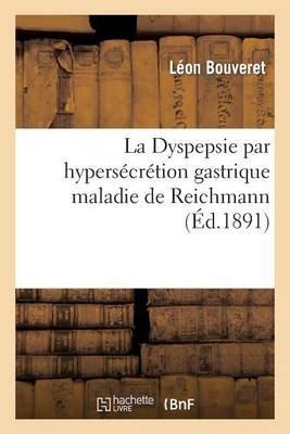 La Dyspepsie Par Hypersecretion Gastrique Maladie de Reichmann (French, Paperback): Leon Bouveret