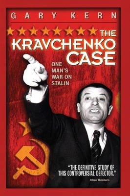 The Kravchenko Case - One Man's War Against Stalin (Paperback): Gary Kern
