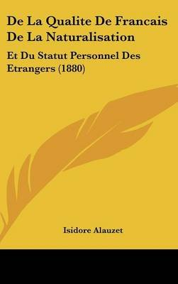 de La Qualite de Francais de La Naturalisation - Et Du Statut Personnel Des Etrangers (1880) (English, French, Hardcover):...