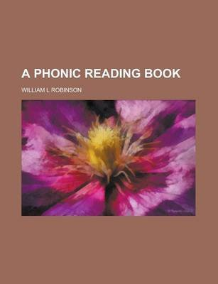 A Phonic Reading Book (Paperback): William L. Robinson