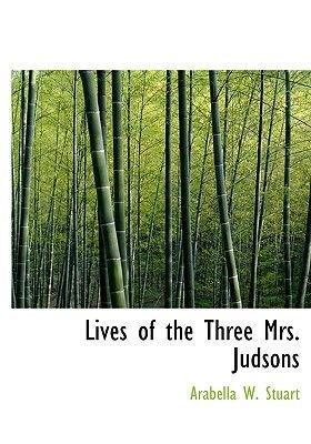 Lives of the Three Mrs. Judsons (Large print, Hardcover, large type edition): Arabella W. Stuart