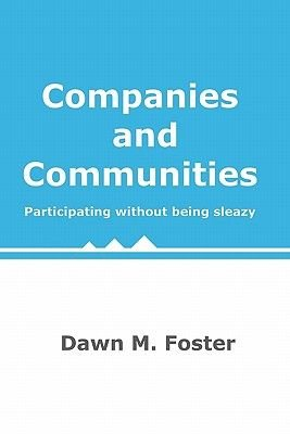 Companies and Communities - Participating Without Being Sleazy (Paperback): Dawn M. Foster