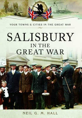 Salisbury in the Great War (Hardcover): Neil G. M. Hall