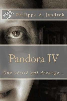 Pandora IV - Une V rit  Qui D range (French, Paperback): M Philippe a Jandrok
