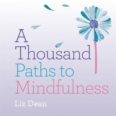 A Thousand Paths to Mindfulness (Paperback): Liz Dean