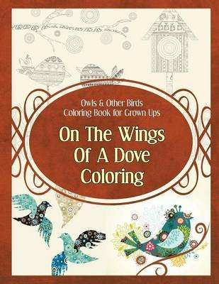 Owls & Other Birds Coloring Book for Grown Ups - On The Wings Of A Dove Coloring (Paperback): Poppy Sure