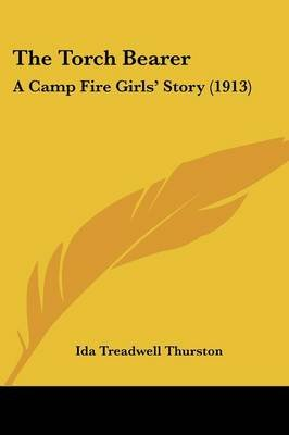 The Torch Bearer - A Camp Fire Girls' Story (1913) (Paperback): Ida Treadwell Thurston