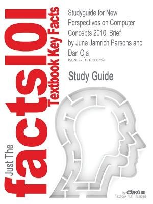 Studyguide: Outlines & Highlights for New Perspectives on Computer Concepts 2010, Brief by June Jamrich Parsons and Dan Oja,...