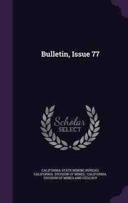 Bulletin, Issue 77 (Hardcover): California State Mining Bureau