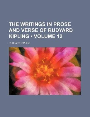 The Writings in Prose and Verse of Rudyard Kipling (Volume 12) (Paperback): Rudyard Kipling