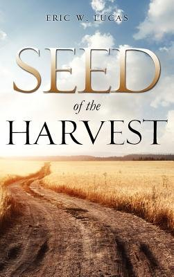Seed of the Harvest (Hardcover): Eric W. Lucas