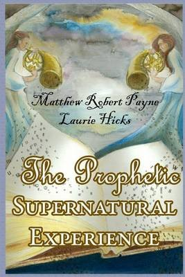 The Prophetic Supernatural Experience (Signed First Edition) (Paperback): Matthew Robert Payne, Laurie N Hicks