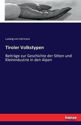 Tiroler Volkstypen (German, Paperback): Ludwig Von Hormann