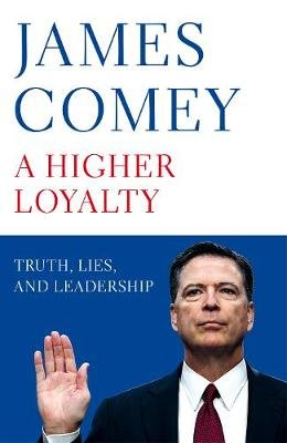 A Higher Loyalty - Truth, Lies, And Leadership (Paperback): James B Comey