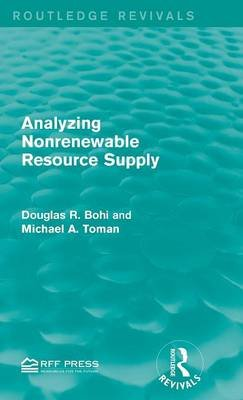 Analyzing Nonrenewable Resource Supply (Hardcover): Douglas R. Bohi, Michael A. Toman