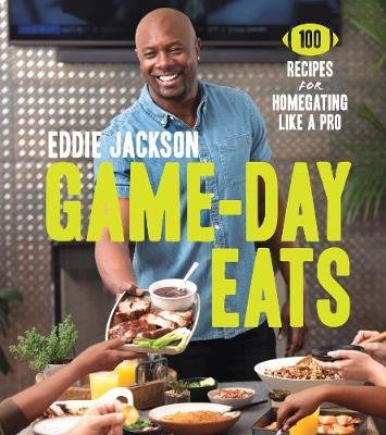 Game-Day Eats - 100 Recipes for Homegating Like a Pro (Hardcover): Eddie Jackson