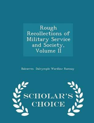 Rough Recollections of Military Service and Society, Volume II - Scholar's Choice Edition (Paperback): Balcarres Dalrymple...