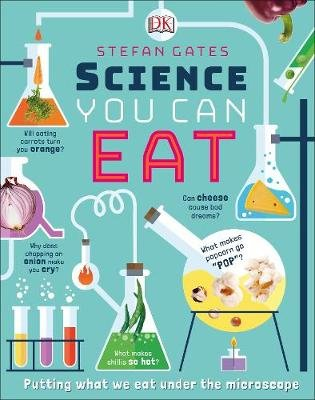 Science You Can Eat - Putting what we Eat Under the Microscope (Hardcover): Stefan Gates
