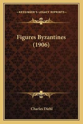 Figures Byzantines (1906) (French, Paperback): Charles Diehl