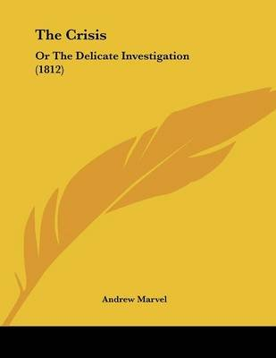 The Crisis - Or The Delicate Investigation (1812) (Paperback): Andrew Marvel