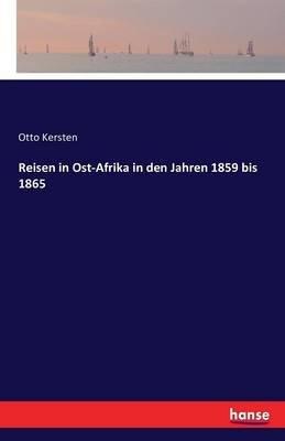 Reisen in Ost-Afrika in Den Jahren 1859 Bis 1865 (German, Paperback): Otto Kersten