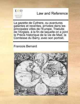 La Gazette de Cythere, Ou Avantures Galantes Et Recentes, Arrivees Dans Les Principales Villes de L'Europe. Traduite de...