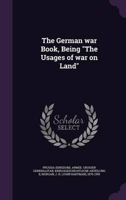 The German War Book, Being the Usages of War on Land (Hardcover): J H 1876-1955 Morgan