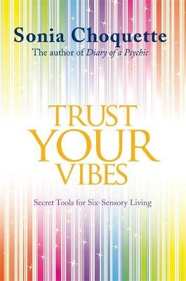Trust Your Vibes - Secret Tools for Six-Sensory Living (Paperback): Sonia Choquette