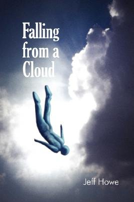 Falling From a Cloud (Paperback): Jeff Howe
