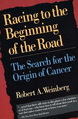 Racing to the Beginning of the Road - The Search for the Origin of Cancer (Paperback): Robert A. Weinberg