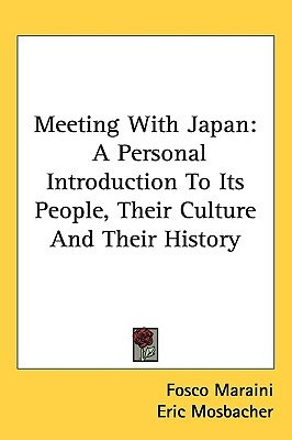 Meeting with Japan - A Personal Introduction to Its People, Their Culture and Their History (Hardcover): Fosco Maraini