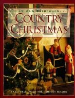 An Old Fashioned Country Christmas - A Celebration of the Holiday Season (Hardcover): Time-Life Books.
