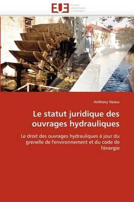 Le Statut Juridique Des Ouvrages Hydrauliques (French, Paperback): Neaux-A