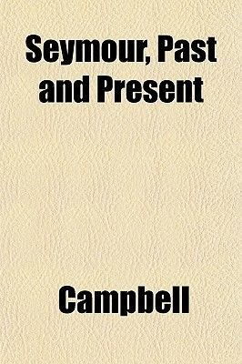 Seymour, Past and Present (Paperback): Dave Campbell, Campbell