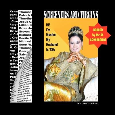 Screeners and Virgins - I'm Muslim, My Husband Is Tsa (Paperback): William Touzani