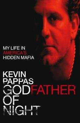 Godfather Of Night - My life in America's hidden Greek mafia (Electronic book text, Digital original): Kevin Pappas