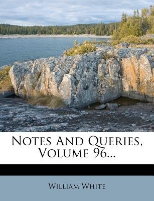 Notes and Queries, Volume 96... (Paperback): William White