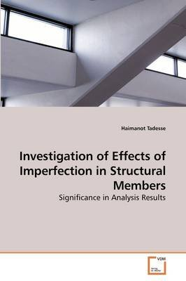 Investigation of Effects of Imperfection in Structural Members (Paperback): Haimanot Tadesse