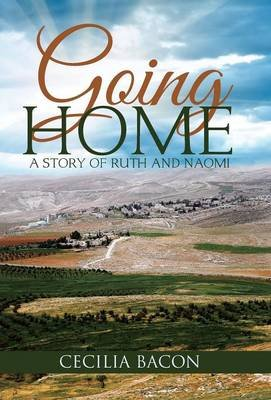 Going Home - A Story of Ruth and Naomi (Hardcover): Cecilia Bacon
