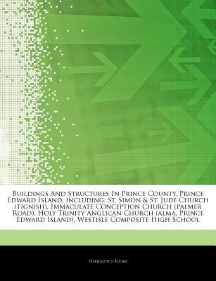 Articles on Buildings and Structures in Prince County, Prince Edward Island, Including - St. Simon & St. Jude Church (Tignish),...