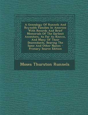 A Genealogy of Runnels and Reynolds Families in America - With Records and Brief Memorials of the Earliest Ancestors, as Far as...