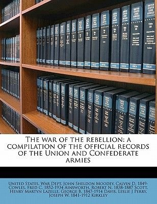 The War of the Rebellion - A Compilation of the Official Records of the Union and Confederate Armies (Paperback): John Sheldon...