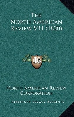 The North American Review V11 (1820) (Hardcover): North American Review Corporation