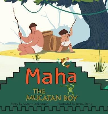 Maha the Mucatan Boy (Hardcover): Varant Dickranian, Van Dickranian