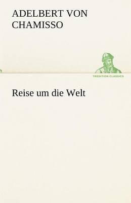 Reise Um Die Welt (English, German, Paperback): Adelbert Von Chamisso