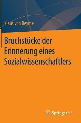 Bruchstucke Der Erinnerung Eines Sozialwissenschaftlers (German, Hardcover): Klaus Von Beyme