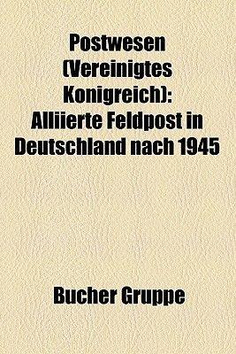 Postwesen (Vereinigtes Konigreich) - Alliierte Feldpost in Deutschland Nach 1945 (English, German, Paperback): Bucher Gruppe